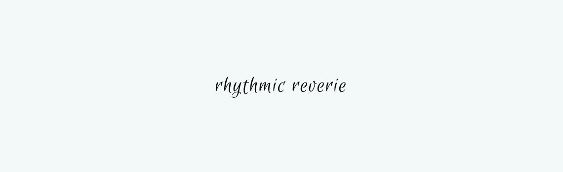 rhythmic reverie